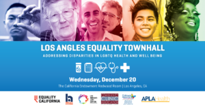 Los Angeles Equality Town Hall: Addressing Disparities in LGBTQ Health and Wellbeing @ The California Endowment | Los Angeles | California | United States